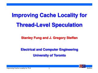 Improving Cache Locality for  Thread-Level Speculation Stanley Fung and J. Gregory Steffan