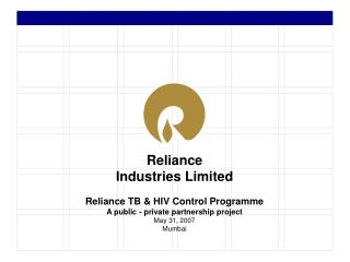 Reliance TB & HIV Control Programme A public - private partnership project May 31, 2007 Mumbai
