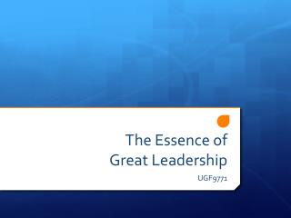The Essence of  Great Leadership