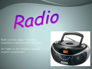 Radio a fost la origine o metodă de transmitere a sunetelor prin unde radio .