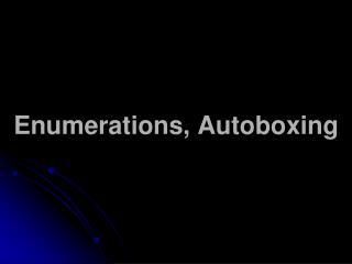 Enumerations, Autoboxing