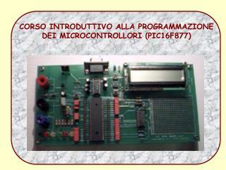 CORSO INTRODUTTIVO ALLA PROGRAMMAZIONE DEI MICROCONTROLLORI (PIC16F877)