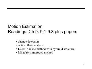 Motion Estimation Readings: Ch 9: 9.1-9.3 plus papers
