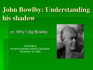John Bowlby: Understanding his shadow