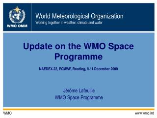 Update on the WMO Space Programme  NAEDEX-22, ECMWF, Reading, 9-11 December 2009