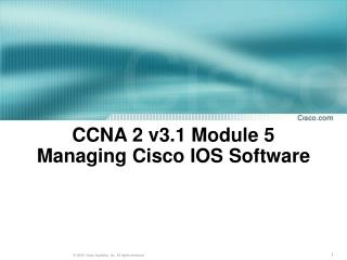 CCNA 2 v3.1 Module 5  Managing Cisco IOS Software