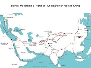 """Monks, Merchants & """"Heretics"""": Christianity en route to China"""