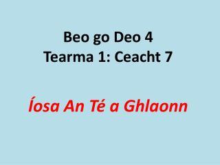 Beo go Deo 4 Tearma 1: Ceacht 7
