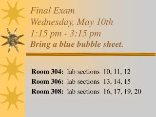 Final Exam Wednesday, May 10th  1:15 pm - 3:15 pm Bring a blue bubble sheet.