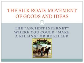 THE SILK ROAD: MOVEMENT OF GOODS AND IDEAS