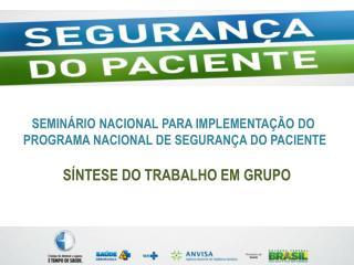 SEMINÁRIO NACIONAL PARA IMPLEMENTAÇÃO DO  PROGRAMA NACIONAL DE SEGURANÇA DO PACIENTE