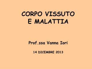 CORPO VISSUTO  E MALATTIA Prof.ssa Vanna Iori 14 DICEMBRE 2013