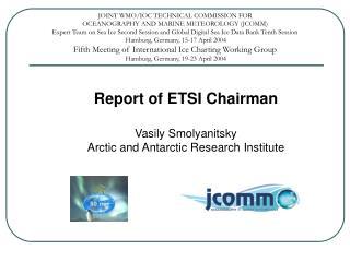 Report of ETSI Chairman Vasily Smolyanitsky Arctic and Antarctic Research Institute