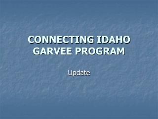CONNECTING IDAHO  GARVEE PROGRAM