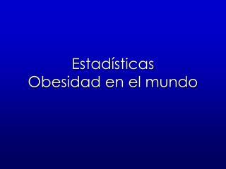 Estadísticas  Obesidad en el mundo