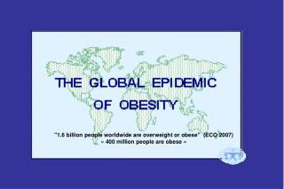 """ 1.6 billion people worldwide are overweight or obese ""   (ECO 2007)"