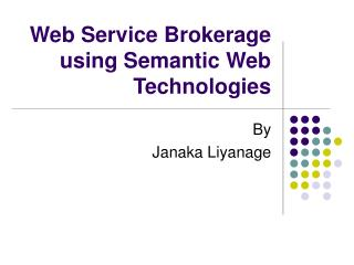 Web Service Brokerage using Semantic Web Technologies