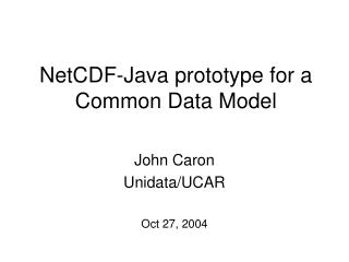 NetCDF-Java prototype for a Common Data Model