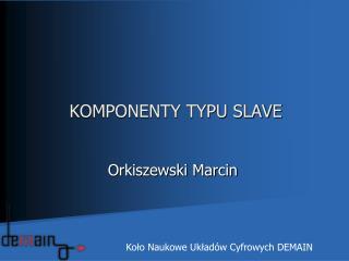 KOMPONENTY TYPU SLAVE