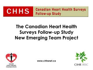 The Canadian Heart Health  Surveys Follow-up Study  New Emerging Team Project chhsnet