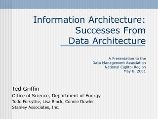 Information Architecture: Successes From  Data Architecture  A Presentation to the  Data Management Association  Nationa