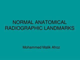 NORMAL ANATOMICAL RADIOGRAPHIC LANDMARKS