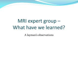 MRI expert group –  What have we learned?