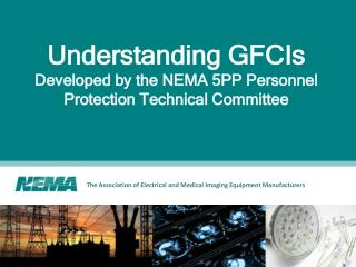 Understanding GFCIs Developed by the NEMA 5PP Personnel Protection Technical Committee