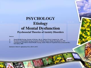 PSYCHOLOGY Etiology  of Mental Dysfunction Psychosocial Theories of Anxiety Disorders