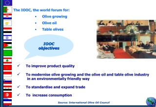 The IOOC, the world forum for: 	Olive growing 	Olive oil 	Table olives
