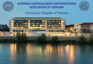 AZIENDA OSPEDALIERA UNIVERSITARIA INTEGRATA DI VERONA University Hospital of Verona