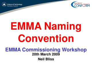 EMMA Naming Convention EMMA Commissioning Workshop 20th March 2009 Neil Bliss