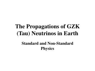 The Propagations of GZK  (Tau) Neutrinos in Earth