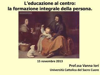 L'educazione al centro:  la formazione integrale della persona. 15 novembre 2013