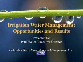 Irrigation Water Management:        Opportunities and Results Presented by: