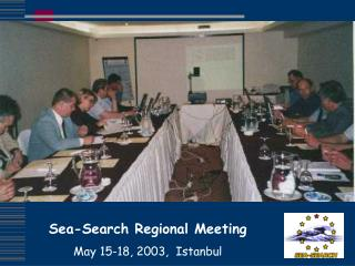Sea-Search Regional Meeting May 15-18, 2003,  Istanbul