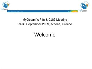 MyOcean WP18 &  CUG  Meeting 29-30 September 2009, Athens, Greece Welcome