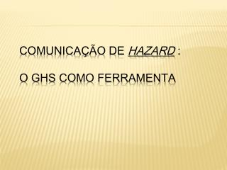 Comunicação de  Hazard  : o GHS como ferramenta