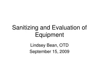 Sanitizing and Evaluation of Equipment