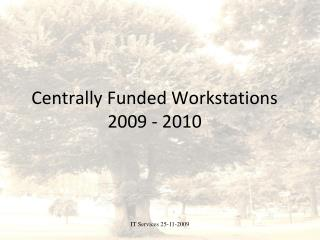 Centrally Funded Workstations 2009 - 2010
