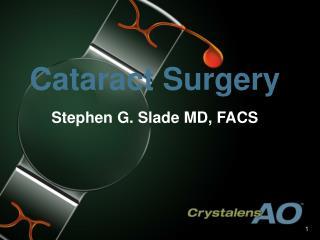 Cataract Surgery Stephen G. Slade MD, FACS