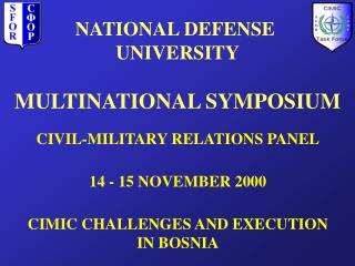 CIVIL-MILITARY RELATIONS PANEL 14 - 15 NOVEMBER 2000 CIMIC CHALLENGES AND EXECUTION IN BOSNIA