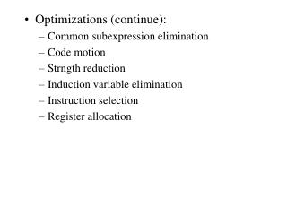 Optimizations (continue): Common subexpression elimination Code motion Strngth reduction