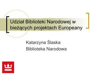 Udział Biblioteki Narodowej w bieżących projektach Europeany