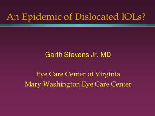 An Epidemic of Dislocated IOLs?