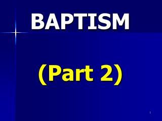 BAPTISM  (Part 2)