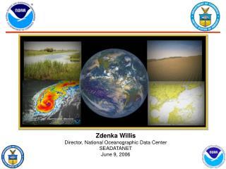 Zdenka Willis Director, National Oceanographic Data Center SEADATANET June 9, 2006