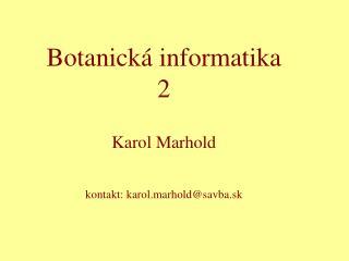 Botanick � informatika 2 Karol Marhold kontakt: karol. marhold @savba.sk
