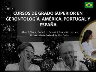 Aline S. Viana, Sofia C. I. Pavarini, Bruna M. Luchesi Universidade Federal de São Carlos