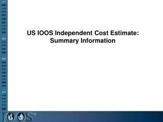 US IOOS Independent Cost Estimate: Summary Information